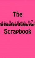 Galactic Suburbia Scrapbook