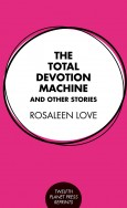 The Total Devotion Machine and Other Stories